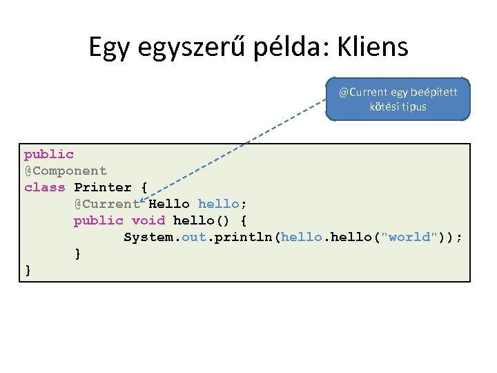 Egy egyszerű példa: Kliens @Current egy beépített kötési típus public @Component class Printer {