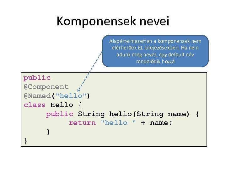 Komponensek nevei Alapértelmezetten a komponensek nem elérhetőek EL kifejezésekben. Ha nem adunk meg nevet,