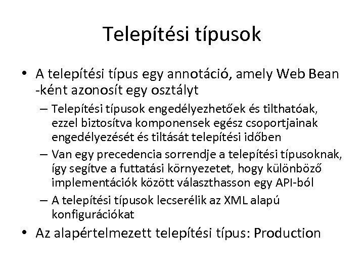 Telepítési típusok • A telepítési típus egy annotáció, amely Web Bean -ként azonosít egy