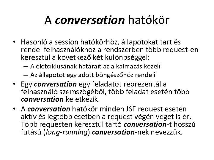 A conversation hatókör • Hasonló a session hatókörhöz, állapotokat tart és rendel felhasználókhoz a