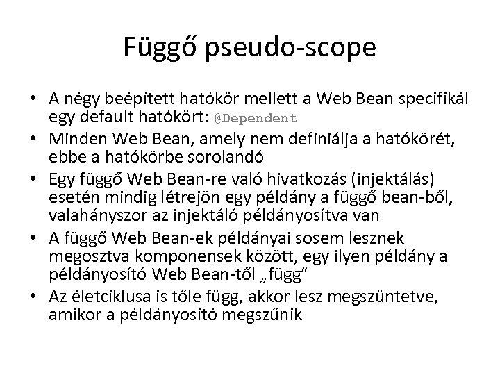 Függő pseudo-scope • A négy beépített hatókör mellett a Web Bean specifikál egy default