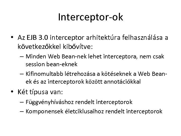 Interceptor-ok • Az EJB 3. 0 interceptor arhitektúra felhasználása a következőkkel kibővítve: – Minden