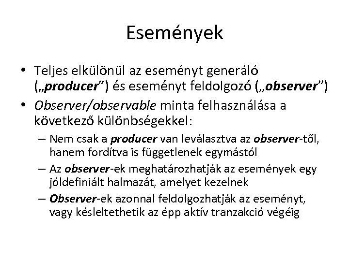 """Események • Teljes elkülönül az eseményt generáló (""""producer"""") és eseményt feldolgozó (""""observer"""") • Observer/observable"""