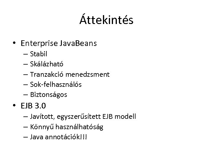 Áttekintés • Enterprise Java. Beans – Stabil – Skálázható – Tranzakció menedzsment – Sok-felhasználós