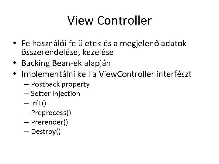 View Controller • Felhasználói felületek és a megjelenő adatok összerendelése, kezelése • Backing Bean-ek