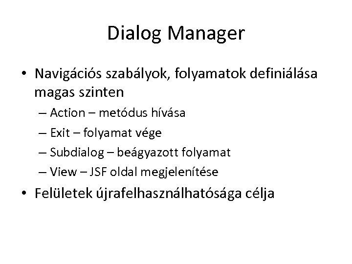 Dialog Manager • Navigációs szabályok, folyamatok definiálása magas szinten – Action – metódus hívása