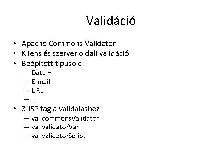 Validáció • Apache Commons Validator • Kliens és szerver oldali validáció • Beépített típusok: