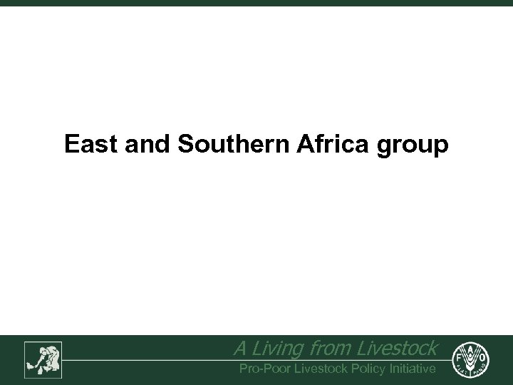 East and Southern Africa group A Living from Livestock Pro-Poor Livestock Policy Initiative
