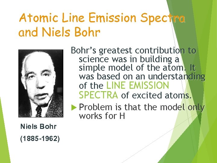 Atomic Line Emission Spectra and Niels Bohr's greatest contribution to science was in building