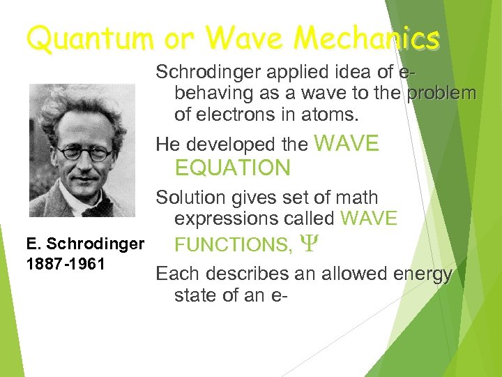 Quantum or Wave Mechanics Schrodinger applied idea of ebehaving as a wave to the