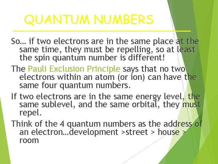 QUANTUM NUMBERS So… if two electrons are in the same place at the same