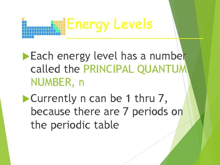 Energy Levels Each energy level has a number called the PRINCIPAL QUANTUM NUMBER, n