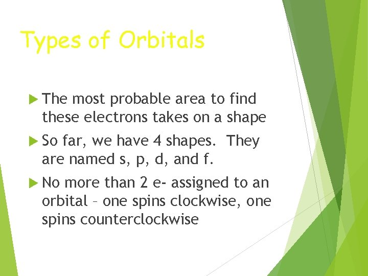 Types of Orbitals The most probable area to find these electrons takes on a