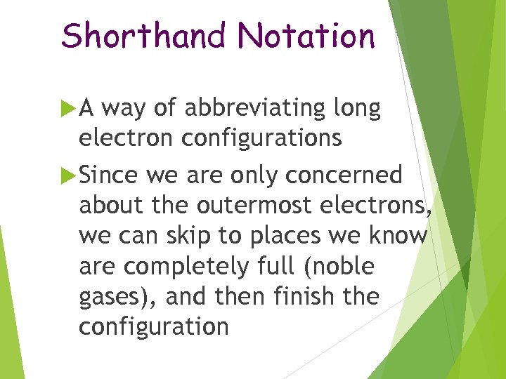 Shorthand Notation A way of abbreviating long electron configurations Since we are only concerned