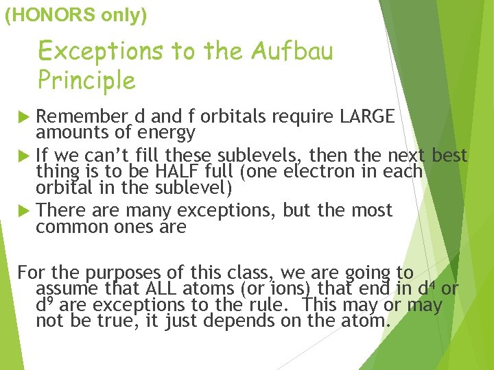 (HONORS only) Exceptions to the Aufbau Principle Remember d and f orbitals require LARGE