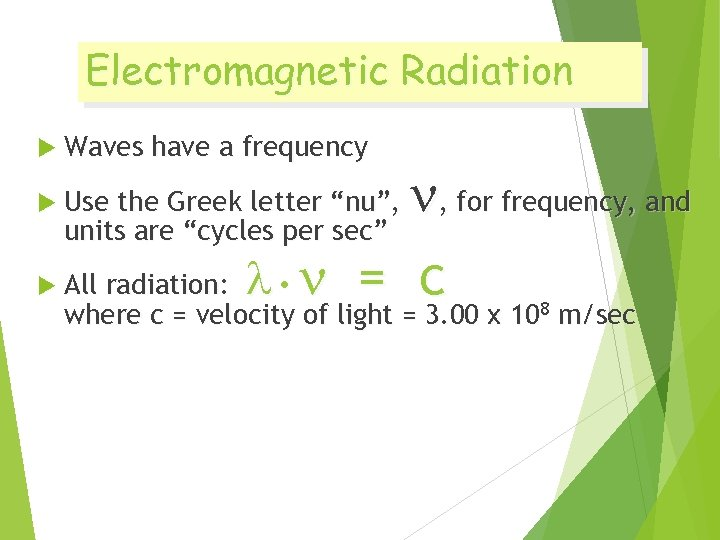 Electromagnetic Radiation Waves have a frequency , for frequency, and All radiation: • =