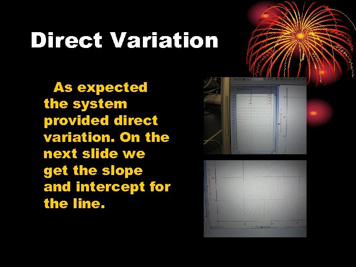 Direct Variation As expected the system provided direct variation. On the next slide we