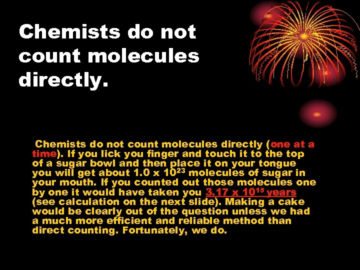 Chemists do not count molecules directly (one at a time). If you lick you