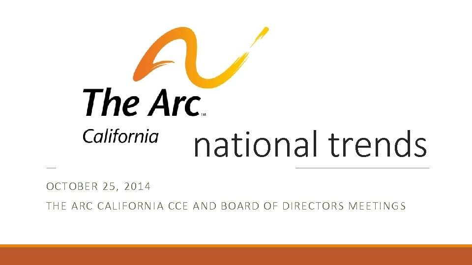 national trends OCTOBER 25, 2014 THE ARC CALIFORNIA CCE AND BOARD OF DIRECTORS MEETINGS