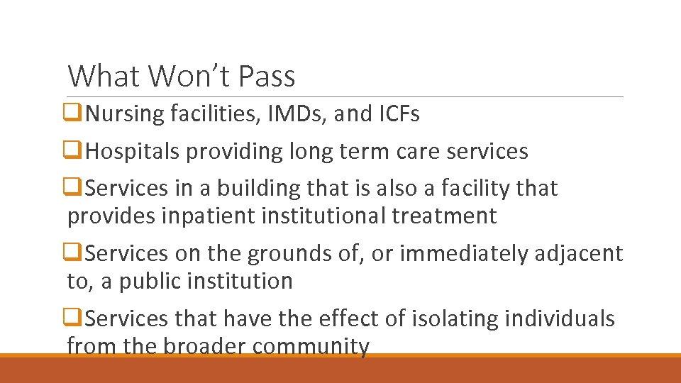 What Won't Pass q. Nursing facilities, IMDs, and ICFs q. Hospitals providing long term