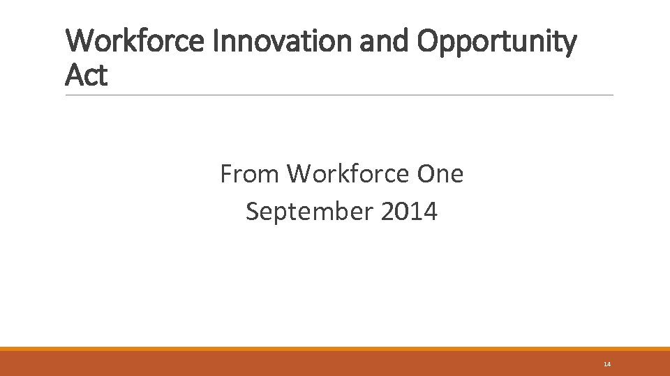 Workforce Innovation and Opportunity Act From Workforce One September 2014 14