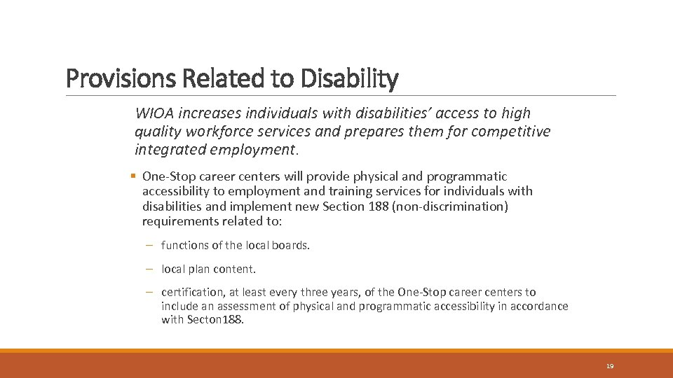 Provisions Related to Disability WIOA increases individuals with disabilities' access to high quality workforce