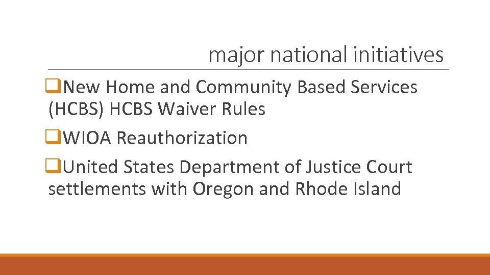 major national initiatives q. New Home and Community Based Services (HCBS) HCBS Waiver Rules
