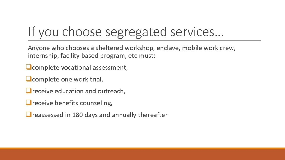 If you choose segregated services… Anyone who chooses a sheltered workshop, enclave, mobile work