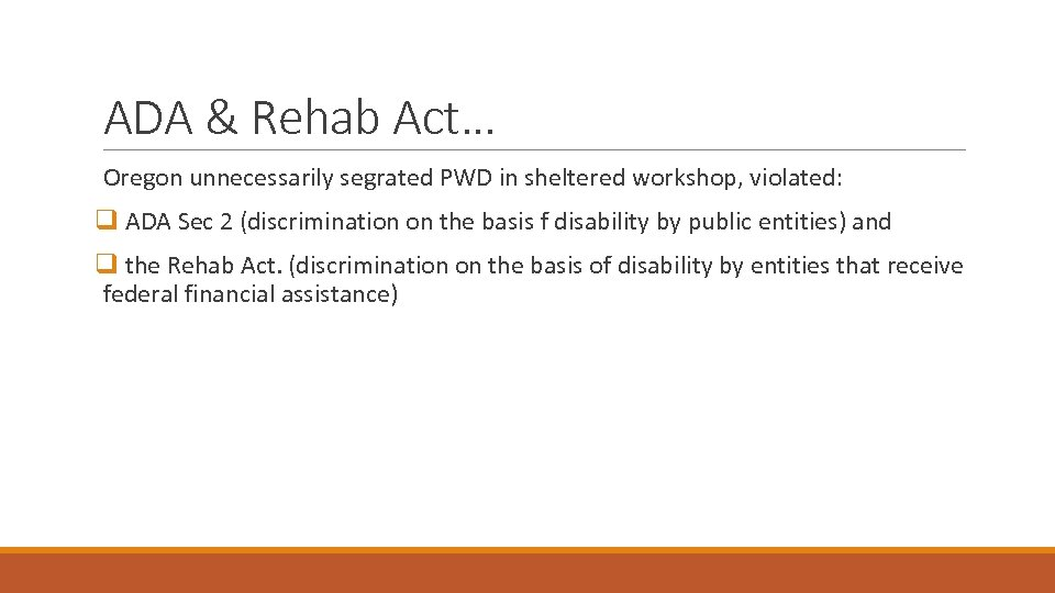 ADA & Rehab Act… Oregon unnecessarily segrated PWD in sheltered workshop, violated: q ADA