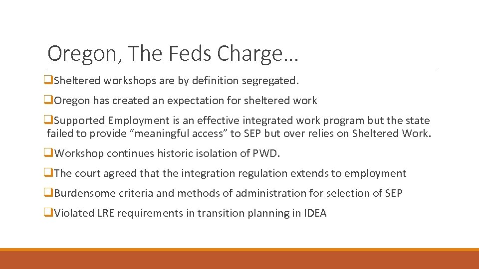 Oregon, The Feds Charge… q. Sheltered workshops are by definition segregated. q. Oregon has