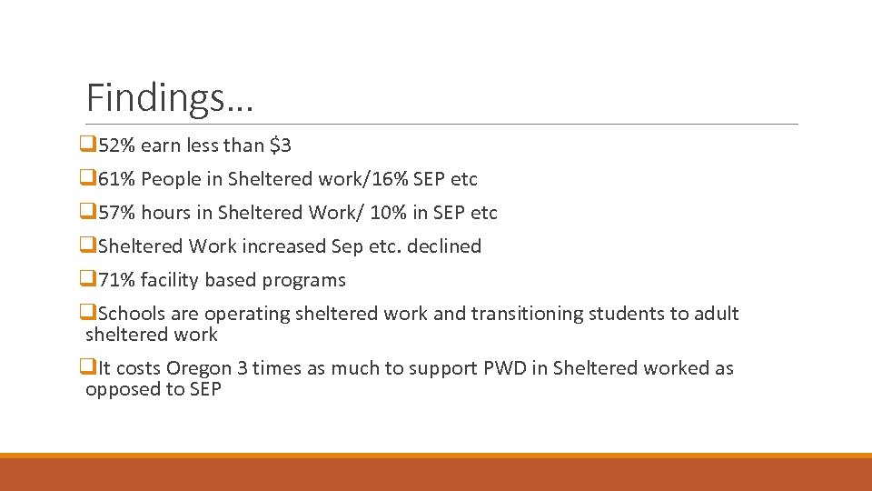 Findings… q 52% earn less than $3 q 61% People in Sheltered work/16% SEP