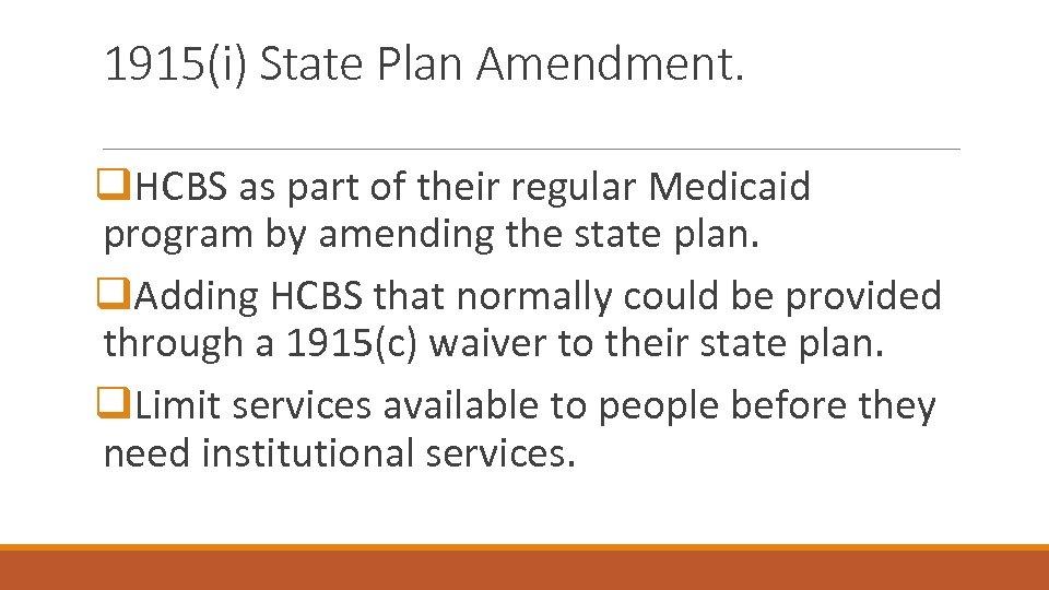 1915(i) State Plan Amendment. q. HCBS as part of their regular Medicaid program by