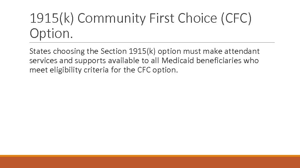 1915(k) Community First Choice (CFC) Option. States choosing the Section 1915(k) option must make