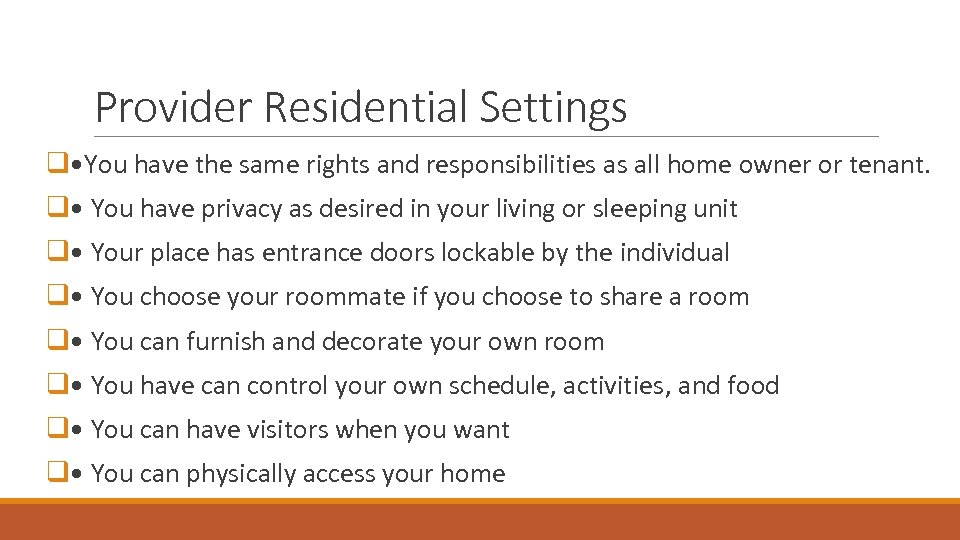 Provider Residential Settings q • You have the same rights and responsibilities as all