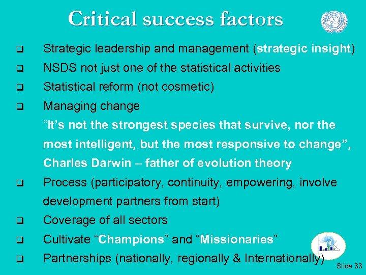 Critical success factors q Strategic leadership and management (strategic insight) q NSDS not just
