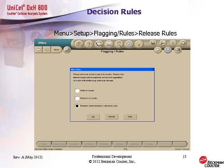 Decision Rules Menu>Setup>Flagging/Rules>Release Rules Rev. A (May 2012) Professional Development © 2012 Beckman Coulter,