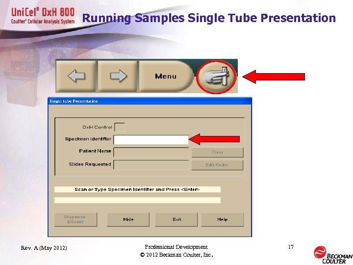 Running Samples Single Tube Presentation Rev. A (May 2012) Professional Development © 2012 Beckman