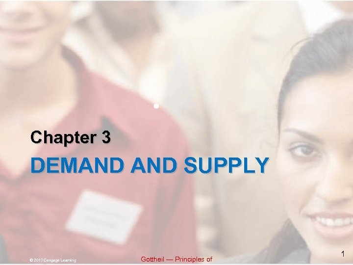 Chapter 3 DEMAND SUPPLY © 2013 Cengage Learning Gottheil — Principles of 1