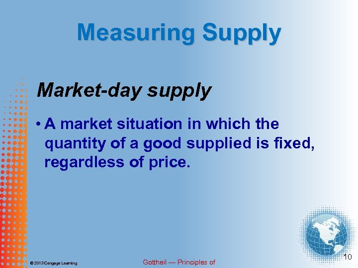 Measuring Supply Market-day supply • A market situation in which the quantity of a