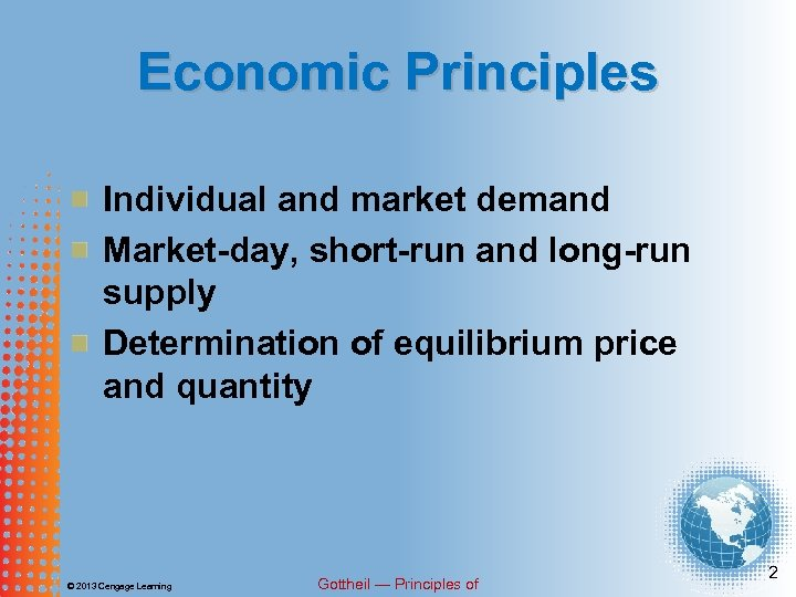 Economic Principles Individual and market demand Market-day, short-run and long-run supply Determination of equilibrium