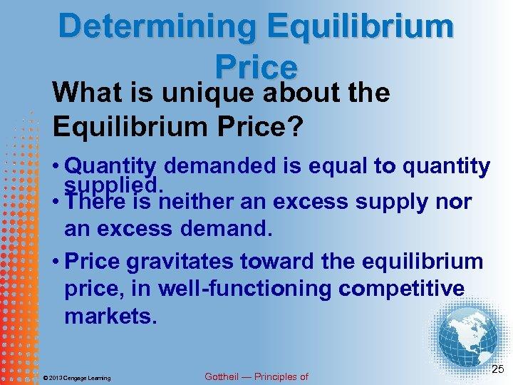 Determining Equilibrium Price What is unique about the Equilibrium Price? • Quantity demanded is