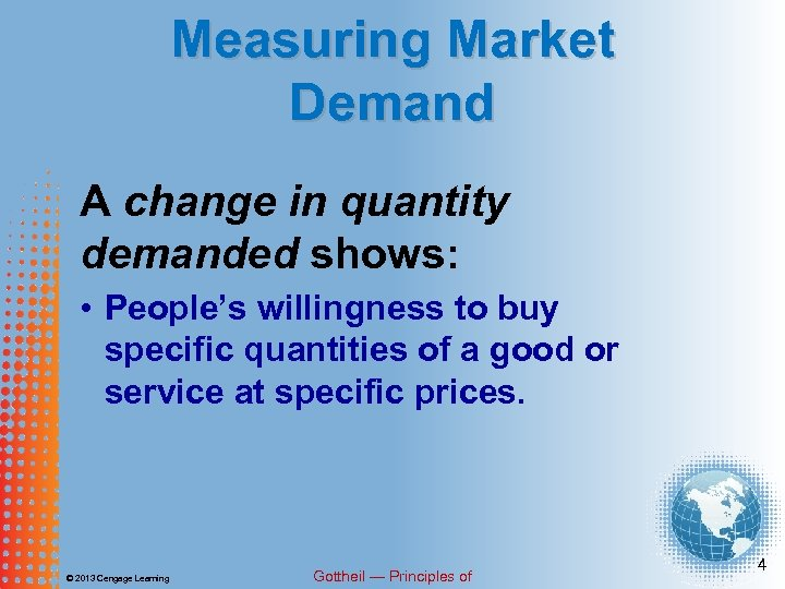 Measuring Market Demand A change in quantity demanded shows: • People's willingness to buy