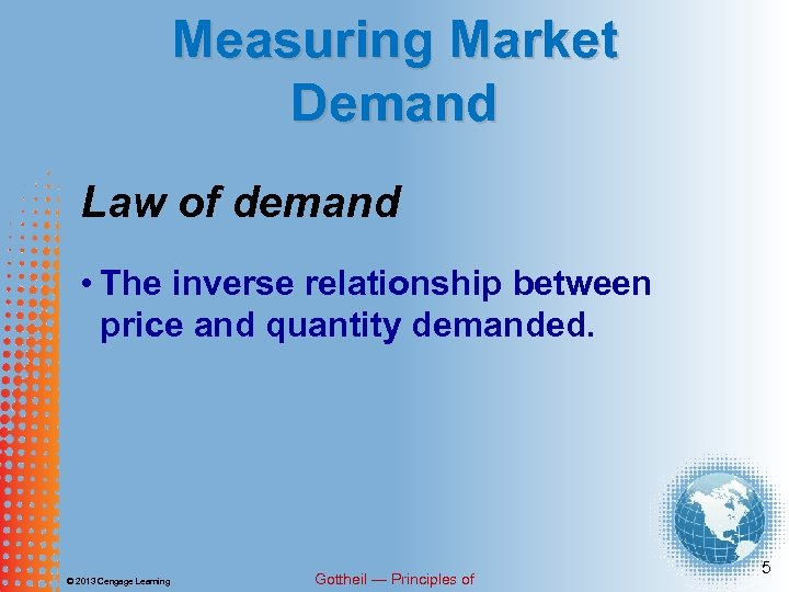 Measuring Market Demand Law of demand • The inverse relationship between price and quantity
