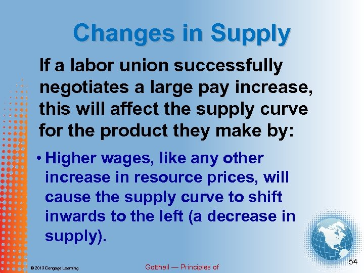 Changes in Supply If a labor union successfully negotiates a large pay increase, this