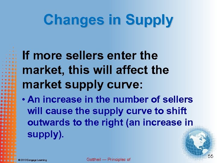 Changes in Supply If more sellers enter the market, this will affect the market