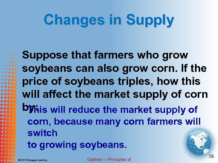 Changes in Supply Suppose that farmers who grow soybeans can also grow corn. If
