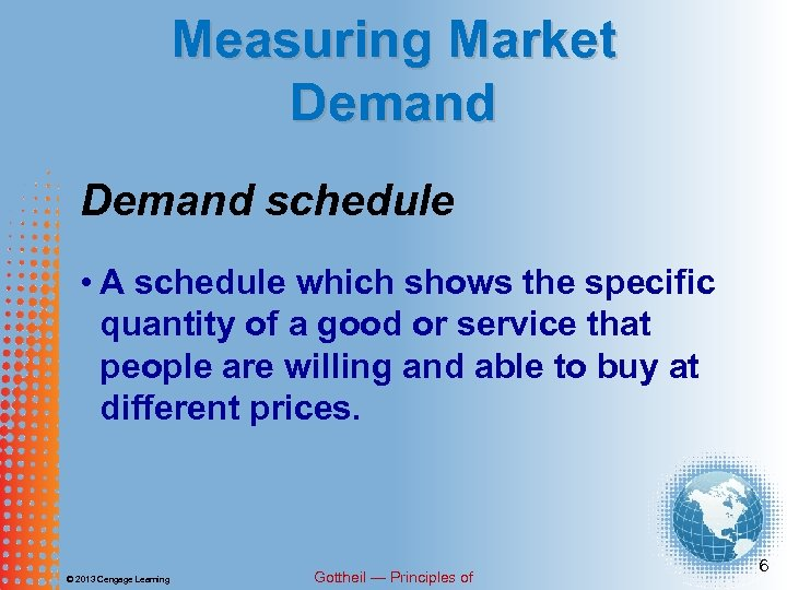 Measuring Market Demand schedule • A schedule which shows the specific quantity of a