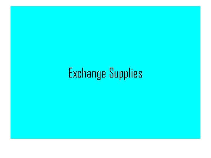 Exchange Supplies