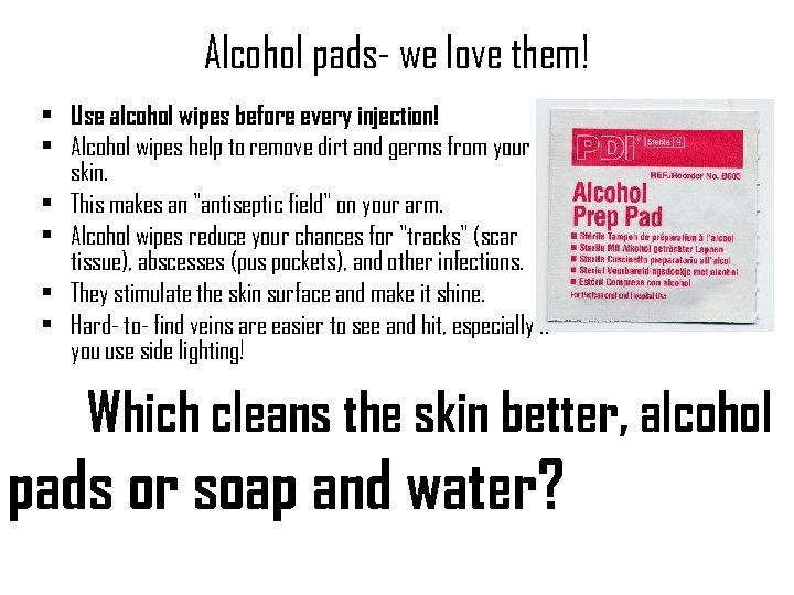 Alcohol pads- we love them! • Use alcohol wipes before every injection! • Alcohol