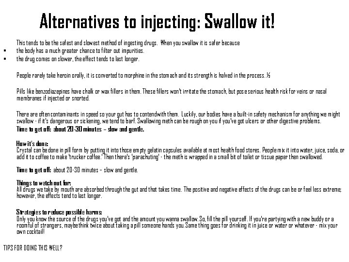 Alternatives to injecting: Swallow it! • • This tends to be the safest and
